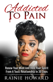 Addicted To Pain: Renew Your Mind And Heal Your Spirit From A Toxic Relationship In 30 Days