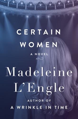 Madeleine L'Engle - Certain Women