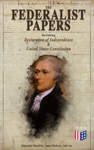 The Federalist Papers Including Declaration Of Independence  United States Constitution