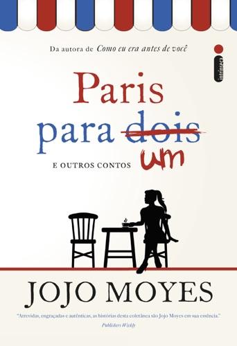 Jojo Moyes - Paris para um e outros contos