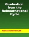 Graduation From The Reincarnational Cycle