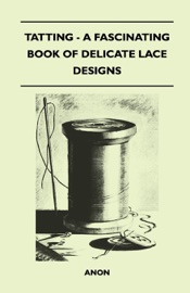 Tatting A Fascinating Book Of Delicate Lace Designs