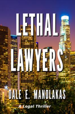 Dale E. Manolakas - Lethal Lawyers book