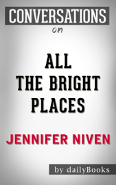 All the Bright Places: A Novel By Jennifer Niven: Conversation Starters