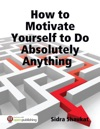 How To Motivate Yourself To Do Absolutely Anything
