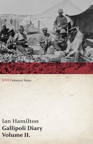 Ian Hamilton - Gallipoli Diary, Volume II. (WWI Centenary Series)