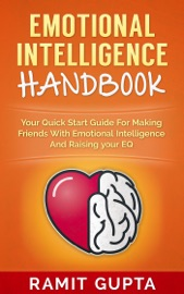 Emotional Intelligence Handbook Your Quick Start Guide For Making Friends With Emotional Intelligence And Raising Your Eq