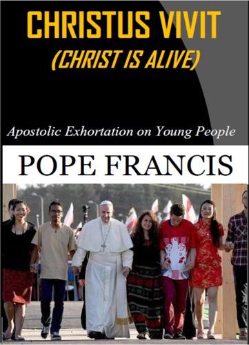 Pope Francis - Christus Vivit ( Christ is Alive)