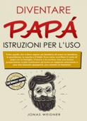 Diventare papà: istruzioni per l'uso Book Cover