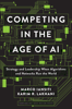 Marco Iansiti & Karim R. Lakhani - Competing in the Age of AI artwork