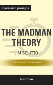 The Madman Theory: Trump Takes On the World by Jim Sciutto (Discussion Prompts)