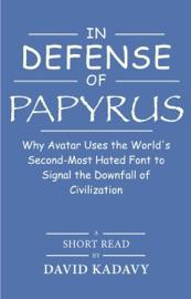 In Defense of Papyrus - David Kadavy by  David Kadavy PDF Download
