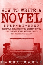 How to Write a Novel: Step-by-Step  Essential Romance Novel, Mystery Novel and Fantasy Novel Writing Tricks Any Writer Can Learn