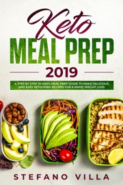 Keto Meal Prep 2019 A Step By Step 30 Days Meal Prep Guide To Make Delicious And Easy Ketogenic Recipes For A Rapid Weight Loss