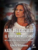 Kate del Castillo vs. el gobierno mexicano.
