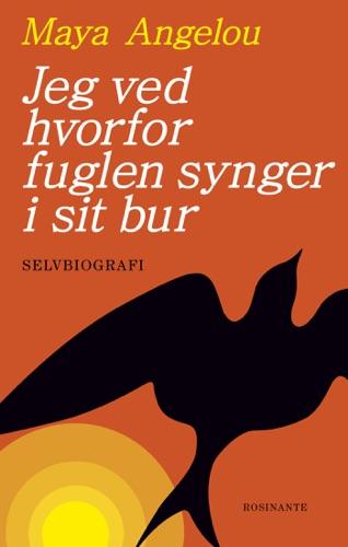 Maya Angelou - Jeg ved hvorfor fuglen synger i sit bur