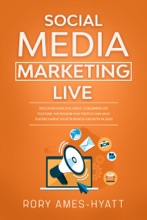 Social Media Marketing Live: Discover How Live Video Streaming on YouTube, Instagram and Twitch Can Help Supercharge Your Business Growth in 2020