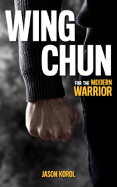 Wing Chun for the Modern Warrior