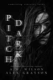 Pitch Dark - Alex Grayson & A.M. Wilson by  Alex Grayson & A.M. Wilson PDF Download