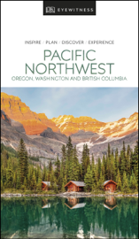 DK Eyewitness Pacific Northwest: Oregon, Washington and British Columbia