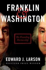 Franklin & Washington - Edward J. Larson by  Edward J. Larson PDF Download