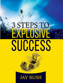 Three Steps For Explosive Success