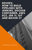 DevOps. How to Build Pipelines with Jenkins, Docker Container, AWS ECS, JDK 11, Git and Maven 3?