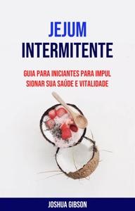 Jejum Intermitente: Guia Para Iniciantes Para Impulsionar Sua Saúde E Vitalidade Book Cover
