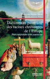 Dictionnaire passionné des racines chrétiennes de l'Europe