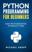 Python: Programming For Beginners: Learn The Fundamentals of Python in 7 Days Book Cover