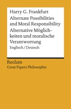 Alternate Possibilities and Moral Responsibility / Alternative Möglichkeiten …