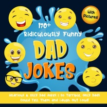 170+ Ridiculously Funny Dad Jokes: Hilarious & Silly Dad Jokes  So Terrible, Only Dads Could Tell Them and Laugh Out Loud! (With Pictures)