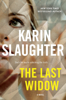 The Last Widow - Karin Slaughter