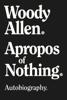 Woody Allen - Apropos of Nothing portada