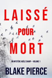 Laissé pour mort (Un Mystère Adèle Sharp — Volume 1)