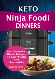 Keto Ninja Foodi Dinners: Best Ketogenic Dinner Recipes To Lose Weight And Live Healthy