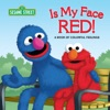 Is My Face Red! (Sesame Street)