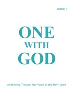 One With God: Awakening Through The Voice Of The Holy Spirit - Book 5