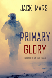 Primary Glory: The Forging of Luke Stone—Book #4 (an Action Thriller) PDF Download