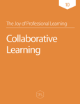 The Joy of Professional Learning - Collaborative Learning