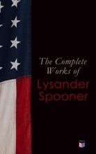 The Complete Works Of Lysander Spooner