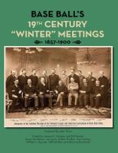 "Base Ball's 19th Century ""Winter"" Meetings 1857-1900"