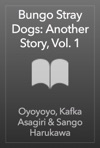 Bungo Stray Dogs Another Story Vol 1