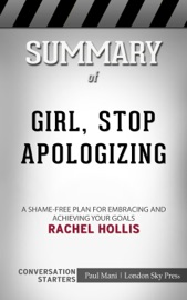 Summary Of Girl Stop Apologizing A Shame Free Plan For Embracing And Achieving Your Goals By Rachel Hollis Conversation Starters