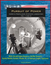 Pursuit of Power: NASA's Propulsion Systems Laboratory (PSL) No. 1 and 2 - NACA, Aircraft Engine Research, Cold War Research, Nuclear Navaho, Rockets, Missiles, RL-10 Hydrogen Engine, Supersonic