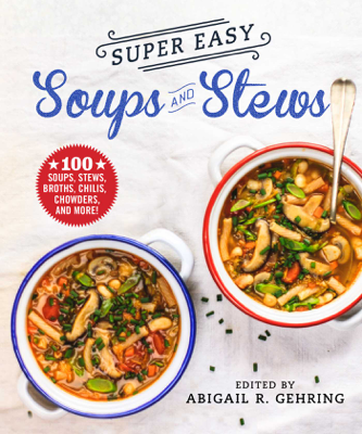 Abigail Gehring - Super Easy Soups and Stews book