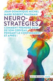 Neuro-stratégies, comme prendre soin de son cerveau pendant le confinement. Et après !