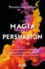 La magia de la persuasión - Pamela Jean Zetina