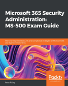 Microsoft 365 Security Administration: MS-500 Exam Guide