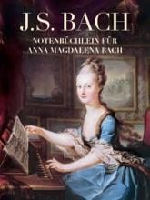 J. S. Bach: Notenbüchlein Für Anna Magdalena Bach